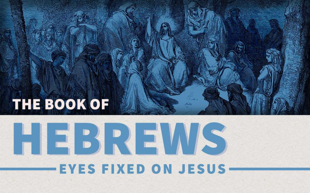 Hebrews: Eyes Fixed on Jesus